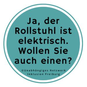 Sticker: Ja, der Rollstuhl ist elektrisch. Wollen Sie auch einen? - Unabhängiges Netzwerk Inklusion Freiburg